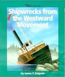 Shipwrecks from the Westward Movement by James P. Delgado.